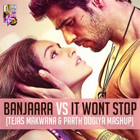 wont stop digging in banjaara vs it wont stop mashup tejas parth