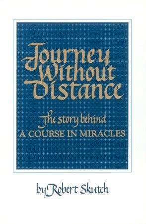 a journey of miracles books journey without distance the story a course in
