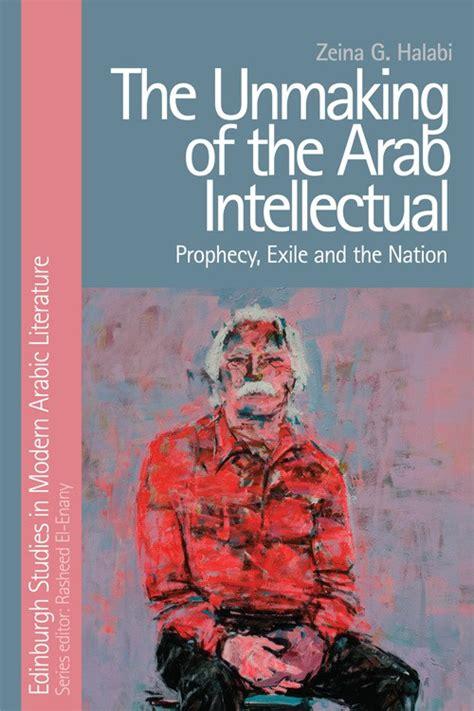 the intellectual books the unmaking of the arab intellectual edinburgh