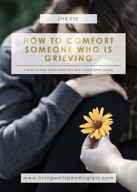 how to comfort someone who is grieving 5 ways to comfort someone who is grieving what to say