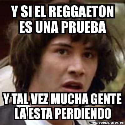 imagenes memes para comentar meme keanu reeves y si el reggaeton es una prueba y tal