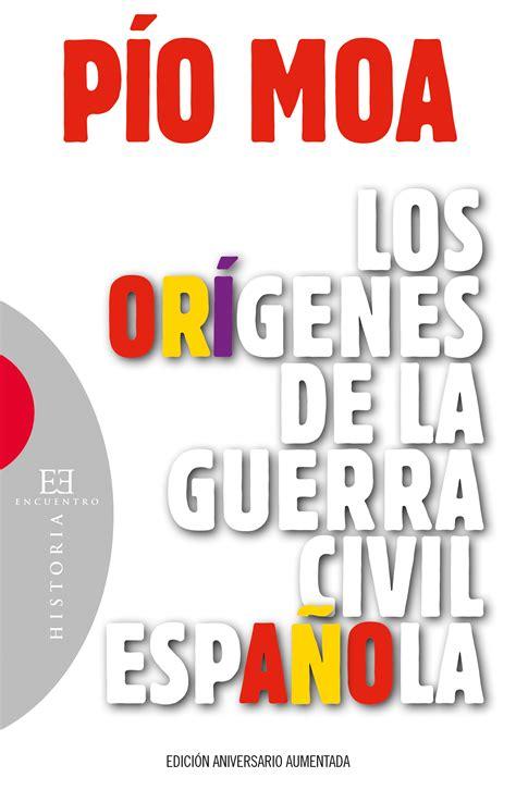 gratis libro los origenes de la guerra civil espanola the origins of the spain civil war para leer ahora los or 237 genes de la guerra civil espa 241 ola ediciones encuentro