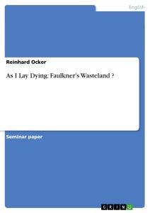 As I Lay Dying Essay by As I Lay Dying Faulkner S Publish Your Master S Thesis Bachelor S Thesis Essay