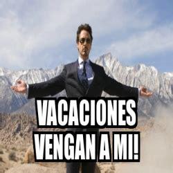 imagenes de vacaciones vengan a mi meme personalizado vacaciones vengan a mi 20426593