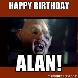Alan Meme - happy birthday alan