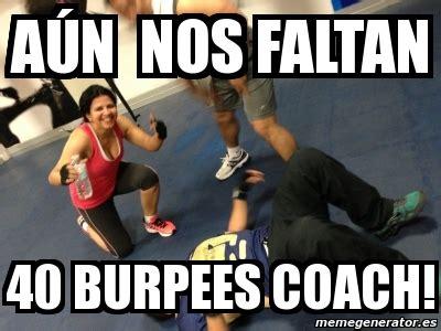 burpees meme meme personalizado a 250 n nos faltan 40 burpees coach
