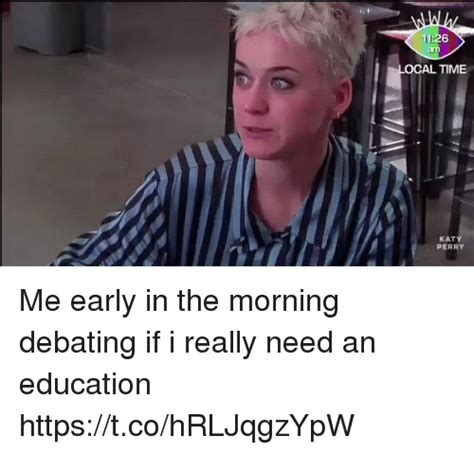 Katy Perry Meme - ocal time katy perry me early in the morning debating if i