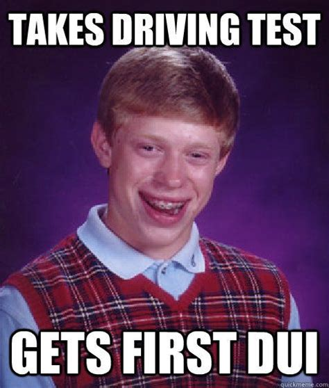 Funny Dui Memes - bad luck brian meme driving test dui georgia driving