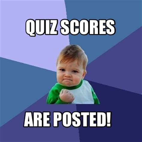 Quiz Meme - meme creator quiz scores are posted meme generator at