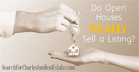 do open houses sell homes do open houses really sell a listing