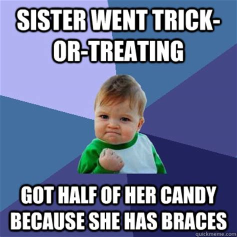 Kid With Braces Meme - sister went trick or treating got half of her candy