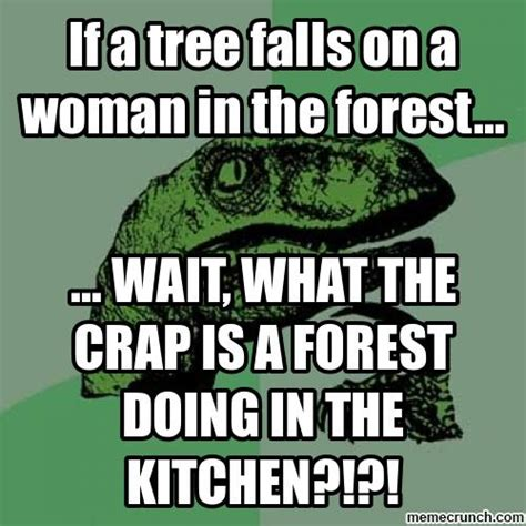 Tree Meme - if a tree falls on a woman in the forest