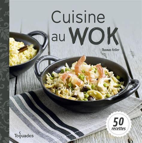 recette cuisine wok cuisine au wok 50 recettes par feller denys