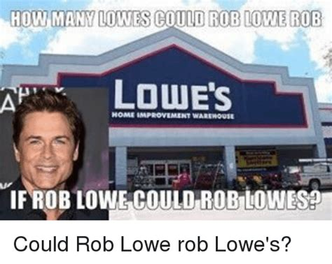 Lowes Memes how many lowes rob lowe rob lowes ap if rob lowe could