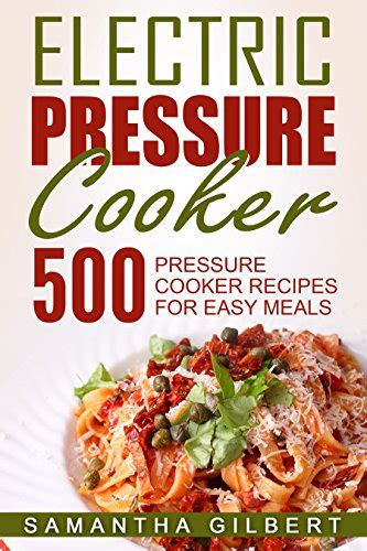 the big electric pressure cooker cookbook breakfast lunch dinner dessert recipes for instant pot â books pressure cooker 500 pressure cooker recipes fast and