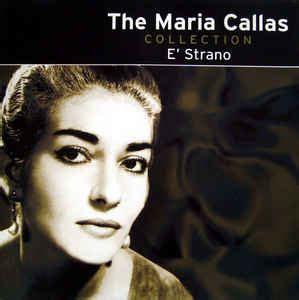 maria callas juilliard maria callas the maria callas collection e strano cd