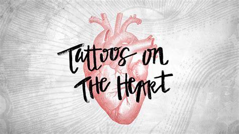 tattooed heart ministries tattoos on the heart church sermon series ideas
