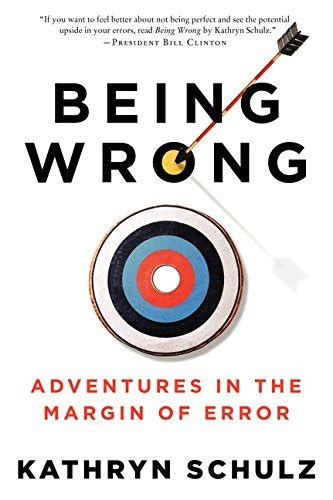being wrong adventures in the wrongology being wrong adventures in the margin of error