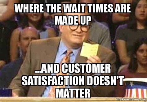 Drew Carey Meme - where the wait times are made up and customer