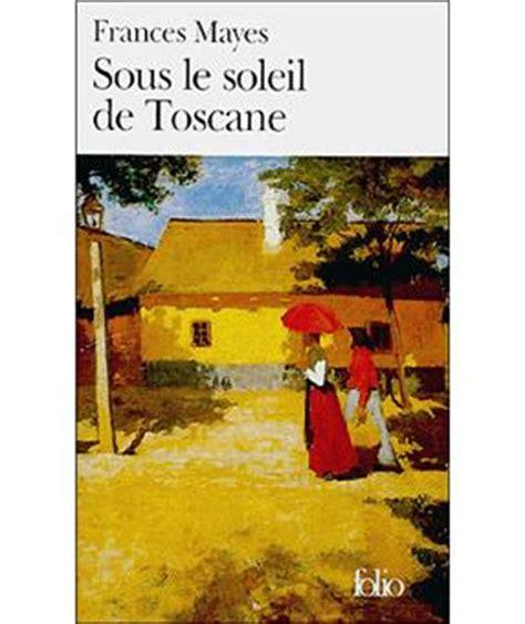libro sous le soleil de sous le soleil de toscane poche frances mayes livre tous les livres 224 la fnac