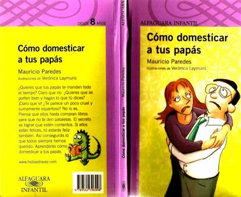 libro como domesticar a tus papas para leer como domesticar a tus pap 225 s