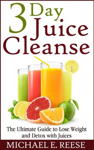 Juice Detox Book by 3 Day Juice Cleanse The Ultimate Guide To Lose Weight And