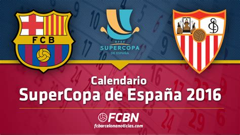 calendario supercopa de espa 241 a 2016 fc barcelona noticias
