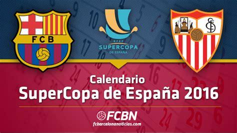 Calendario Supercopa De Espa 241 A 2016 Fc Barcelona Noticias