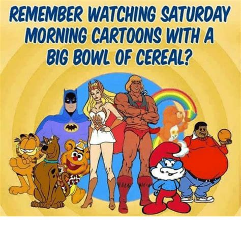 Saturday Morning Memes - remember watching saturday morning cartoons with a big bowl of cereal meme on me me