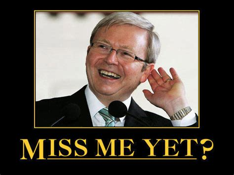 Miss Me Meme - of course i base all my election promise by kevin rudd