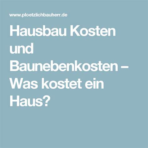 Hausbau Baunebenkosten by Hausbau Kosten Und Baunebenkosten Was Kostet Ein Haus