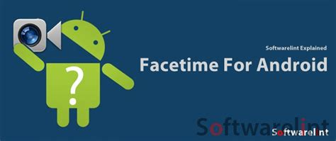 android facetime facetime for android is it possible softwarelint explained