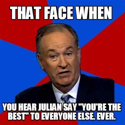 Say That To My Face Meme - meme creator that face when you hear julian say quot you re
