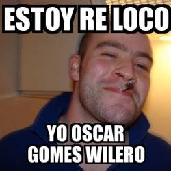 Oscar And Dehn Yo Treats by Meme Greg Estoy Re Loco Yo Oscar Gomes Wilero 17808166