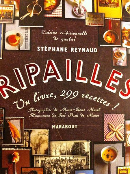 livre cuisine bistrot ripailles de st 233 phane reynaud un livre indispensable