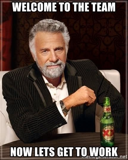 calling all the assholes in the room welcome to the team now lets get to work the most interesting in the world meme generator