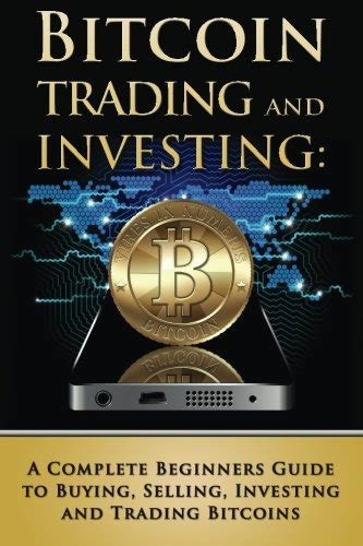 cryptocurrency trading books bitcoin trading and investing a complete beginners guide