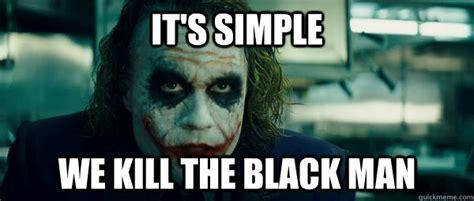 Racist Black Memes - racist joker meme memes