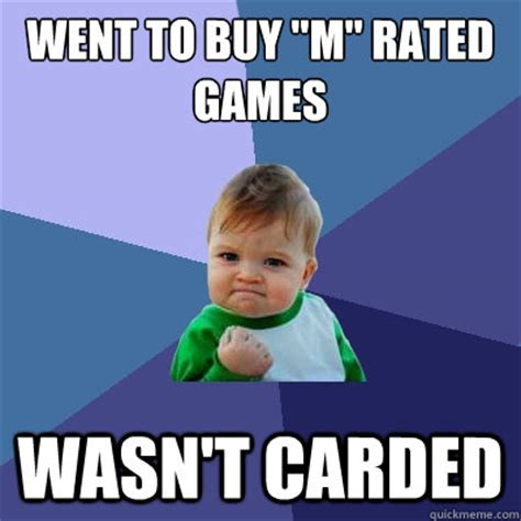 Top Rated Memes - went to buy quot m quot rated games wasn t carded success kid