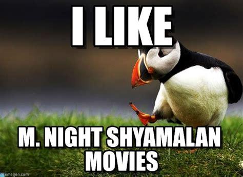 M Night Shyamalan Meme - i like m night shyamalan movies unpopular opinion