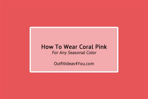color coral pink how to wear coral pink your color style
