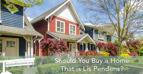When Should You Buy A House by Should You Buy A Home That Is Lis Pendens Stated Income
