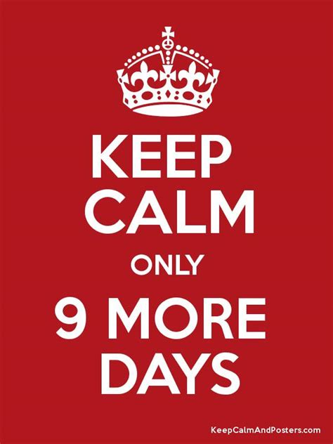More From 9 by Keep Calm Only 9 More Days Keep Calm And Posters