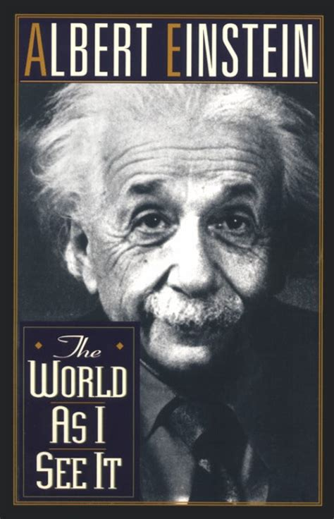 biography of albert einstein in brief the world as i see it by albert einstein
