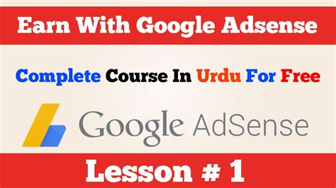 google adsense complete video tutorial 1 how to earn money with google adsense complete course