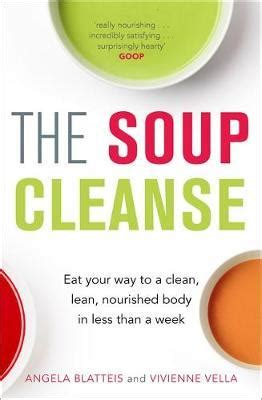 the soup cleanse a revolutionary detox of nourishing soups and healing broths books the soup cleanse angela blatteis 9781784296780