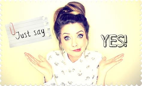 blogger zoella quot just say yes just say there s nothing holding you back quot
