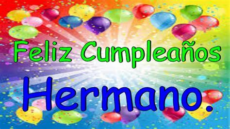 imagenes feliz cumpleaños hermano feliz cumplea 241 os hermano youtube