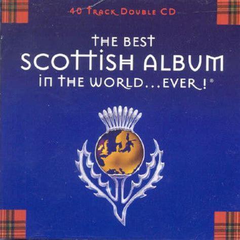 best scottish the best scottish album in the world various
