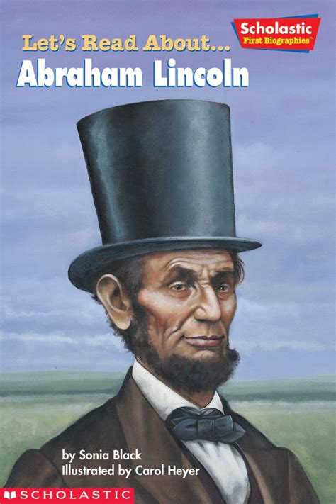 life of abraham lincoln scholastic let s read about abraham lincoln by sonia black